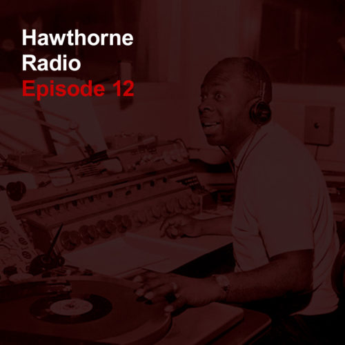Hawthorne Radio Episode 12